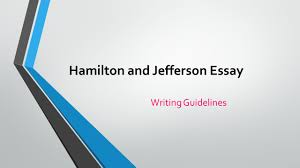 hamilton and jefferson essay writing guidelines writing an 1 hamilton and jefferson essay writing guidelines
