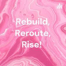 Rebuild, Reroute, Rise!
