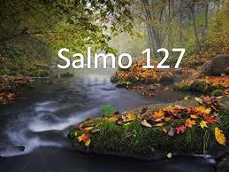 Resultado de imagem para Imagens do salmo 127