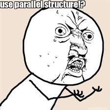 Meme Maker - use parallel structure!? Meme Maker! via Relatably.com