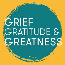 Grief Gratitude & Greatness