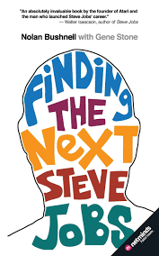 finding the next steve jobs how to hire keep and nurture finding the next steve jobs how to hire keep and nurture creative talent nolan bushnell gene stone 9780988879515 com books