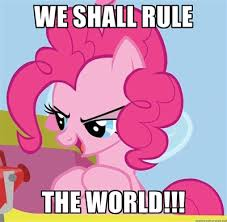 We shall rule The world!!! - pinkie pie plan | Meme Generator by ... via Relatably.com
