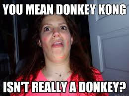 You mean donkey kong Isn't really a donkey? - Shit just got real ... via Relatably.com