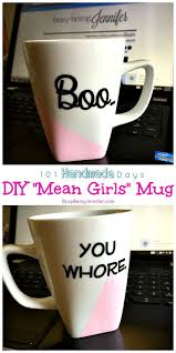 best ideas about mean girls mom mean girls mean 101 handmade days diy mean girls mug