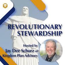 Revolutionary Stewardship Podcast with Jay Dee Schurz