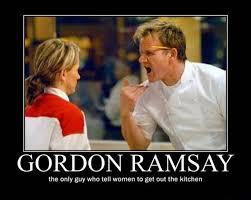tell women to get out of the kitchen | Gordon Rasmey meme ... via Relatably.com