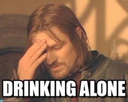 Drinking Alone - Frustrated Boromir meme on Memegen via Relatably.com