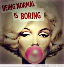Being Normal Is Boring Quotes. QuotesGram