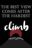 <b>The Best View Comes</b> After the Hardest Climb: Mountaineering ...