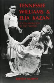 tennessee williams and elia kazan a collaboration in the theatre