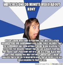 Watches one 30 minute video about kony... - Annoying Facebook Girl ... via Relatably.com
