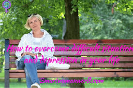 how to overcome difficult situations and depression in your life how to overcome difficult situations and depression in your life