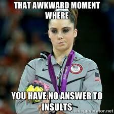 that awkward moment where you have no answer to insults - McKayla ... via Relatably.com