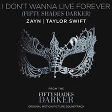 songs usa lyrics zayn k taylor swift i don t wanna live foreve fifty shades darker