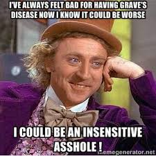 I've always felt bad for having grave's disease now I know it ... via Relatably.com