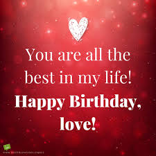 cute birthday messages to impress your girlfriend you are all the best in my life happy birthday love