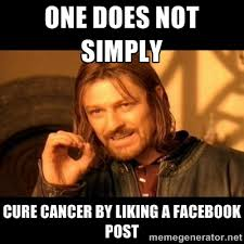 One does not simply Cure cancer by liking a Facebook post - One ... via Relatably.com