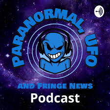 Paranormal, UFO and Fringe News Podcast