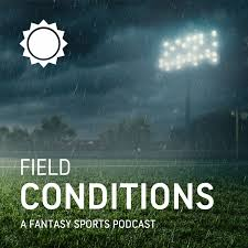 Field Conditions - A Fantasy Sports Podcast