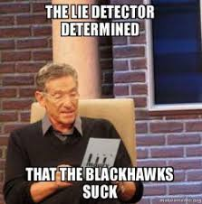 the lie detector determined that the Blackhawks suck - Maury ... via Relatably.com