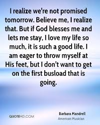 barbara mandrell quotes quotehd i realize we re not promised tomorrow believe me i realize that