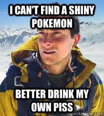 I can't find a shiny pokemon Better drink my own piss - Bear ... via Relatably.com