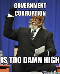 Government Corruption Is Too Damn High by nicholasbrentbyrd - Meme ... via Relatably.com