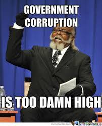 Government Corruption Is Too Damn High by nicholasbrentbyrd - Meme ... via Relatably.com