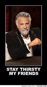 Stay Thirsty My Friends on Pinterest | I Don't Always, Equestrian ... via Relatably.com