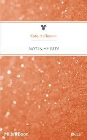 Not In My Bed! by <b>Kate Hoffmann</b> - Read Online