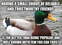 Having a small group of reliable and trustworthy friends Is far ... via Relatably.com