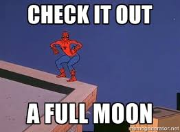 Check it out A full moon - Spiderman12345 | Meme Generator via Relatably.com
