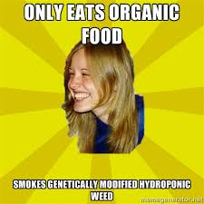 only eats organic food smokes genetically modified hydroponic weed ... via Relatably.com