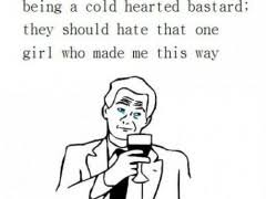 Women Should Not Hate Me For Being A Cold Hearted Bastard ... via Relatably.com