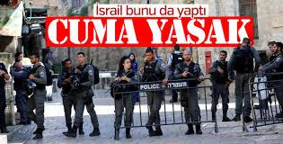 İsrail Mescid-i Aksa'da Cuma'yı yasakladı