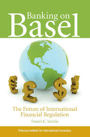 banking on basel the future of international financial regulation banking on basel the future of international financial regulation daniel k tarullo 9780881324235 com books