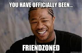 Official friendzoning memes | quickmeme via Relatably.com