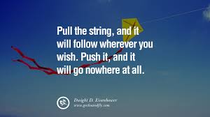 uplifting and motivational quotes on management leadership pull the string and it will follow wherever you wish push it and it will go nowhere at all dwight d eisenhower