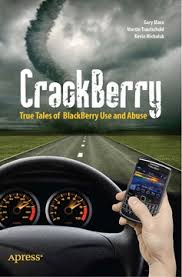 CrackBerry: True Tales of BlackBerry Use and Abuse [Book]
