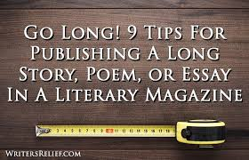 go long  tips for publishing a long story poem or essay in a  in the last twenty years or so weve noticed a trend literary journal editors are leaning toward shorter submissions of poems stories and essays