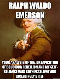 Ralph Waldo Emerson Your analysis of the juxtaposition of Boudicca ... via Relatably.com