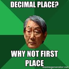 decimal place? why not first place - High Expectations Asian ... via Relatably.com