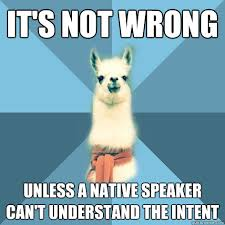 it's not wrong unless a native speaker can't understand the intent ... via Relatably.com