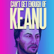 Can't Get Enough of Keanu