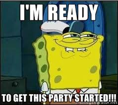 I'm ready to get this party started!!! - Spongebob Face | Meme ... via Relatably.com
