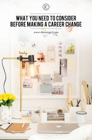what you need to consider before making a career change the your career is a big part of your life so it s human nature to want a job that makes you feel completely fulfilled and inspired however not everybody is