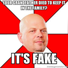 Your grandfather died to keep it in the family? It's fake - Pawn ... via Relatably.com