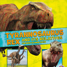 <b>Tyrannosaurus Rex</b> and Its Relatives: The Need-to-Know Facts by ...