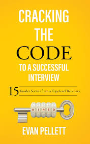 cracking the code to a successful interview insider secrets cracking the code to a successful interview 15 insider secrets from a top level recruiter evan g pellett 9781441700537 com books